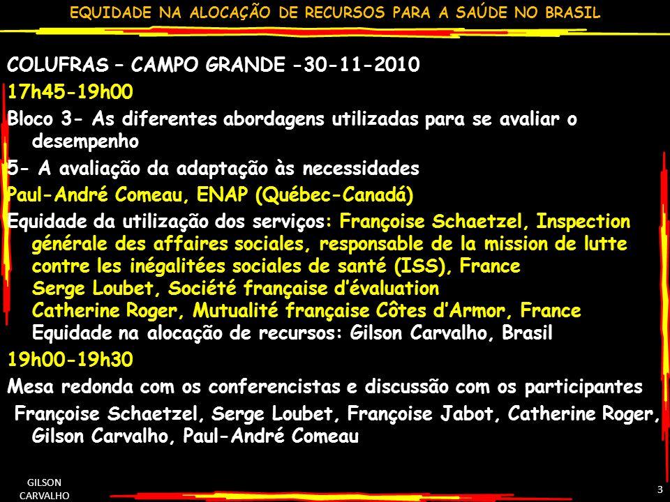 EQUIDADE NA ALOCAÇÃO DE RECURSOS PARA A SAÚDE NO BRASIL GILSON CARVALHO 3 COLUFRAS – CAMPO GRANDE -30-11-2010 17h45-19h00 Bloco 3- As diferentes abord