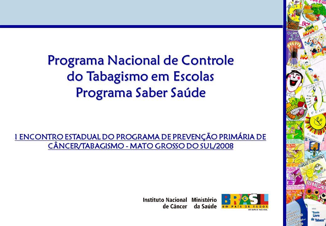 Programa Nacional de Controle do Tabagismo em Escolas Programa Saber Saúde I ENCONTRO ESTADUAL DO PROGRAMA DE PREVENÇÃO PRIMÁRIA DE CÂNCER/TABAGISMO -