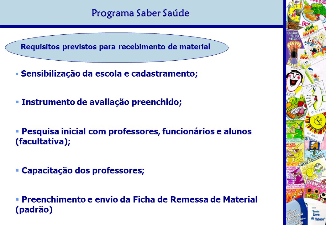 Programa Saber Saúde Sensibilização da escola e cadastramento; Instrumento de avaliação preenchido; Pesquisa inicial com professores, funcionários e a