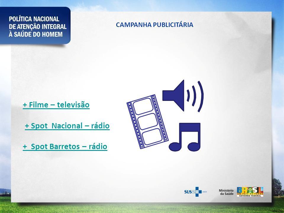 CAMPANHA PUBLICITÁRIA + Filme – televisão + Filme – televisão + Spot Nacional – rádio + Spot Barretos – rádio+ Spot Nacional – rádio + Spot Barretos –