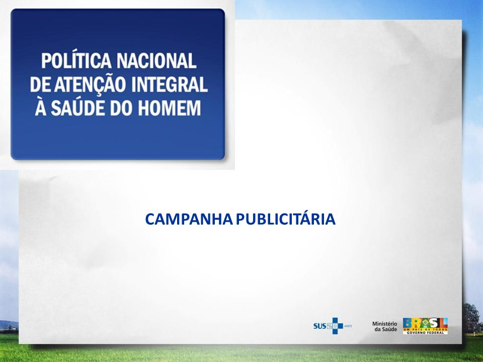 Objetivo principal da Campanha A campanha tem o objetivo de alertar o homem brasileiro para os cuidados que ele deve ter com a própria saúde.