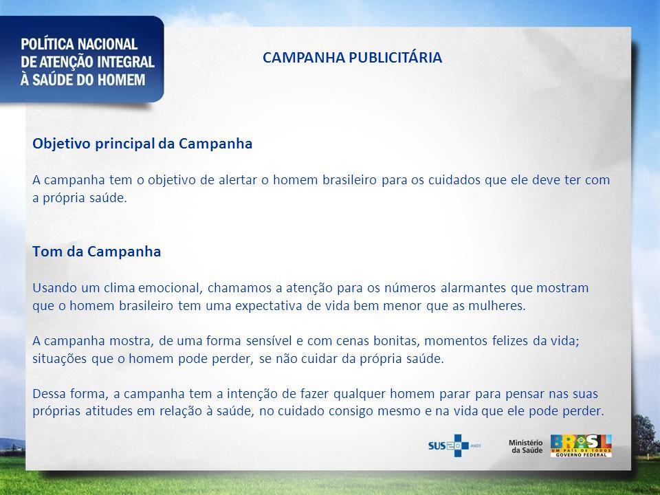 Objetivo principal da Campanha A campanha tem o objetivo de alertar o homem brasileiro para os cuidados que ele deve ter com a própria saúde. Tom da C