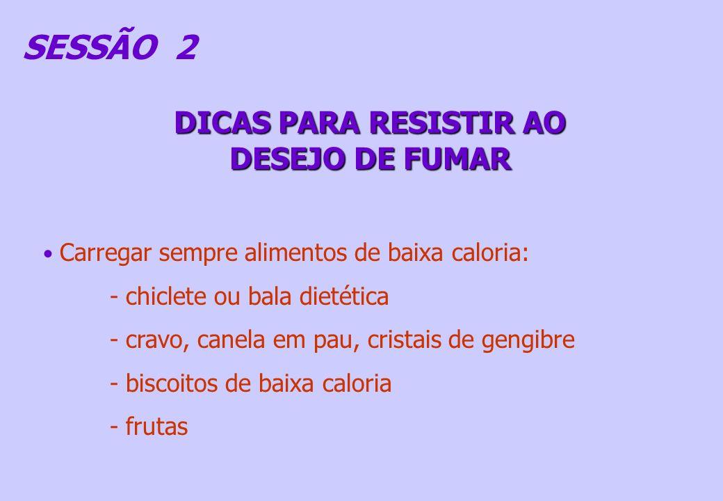 Carregar sempre alimentos de baixa caloria: - chiclete ou bala dietética - cravo, canela em pau, cristais de gengibre - biscoitos de baixa caloria - f
