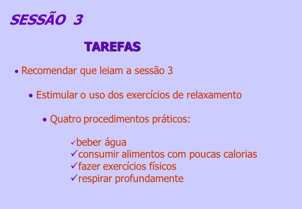 Recomendar que leiam a sessão 3 Estimular o uso dos exercícios de relaxamento Quatro procedimentos práticos: beber água consumir alimentos com poucas