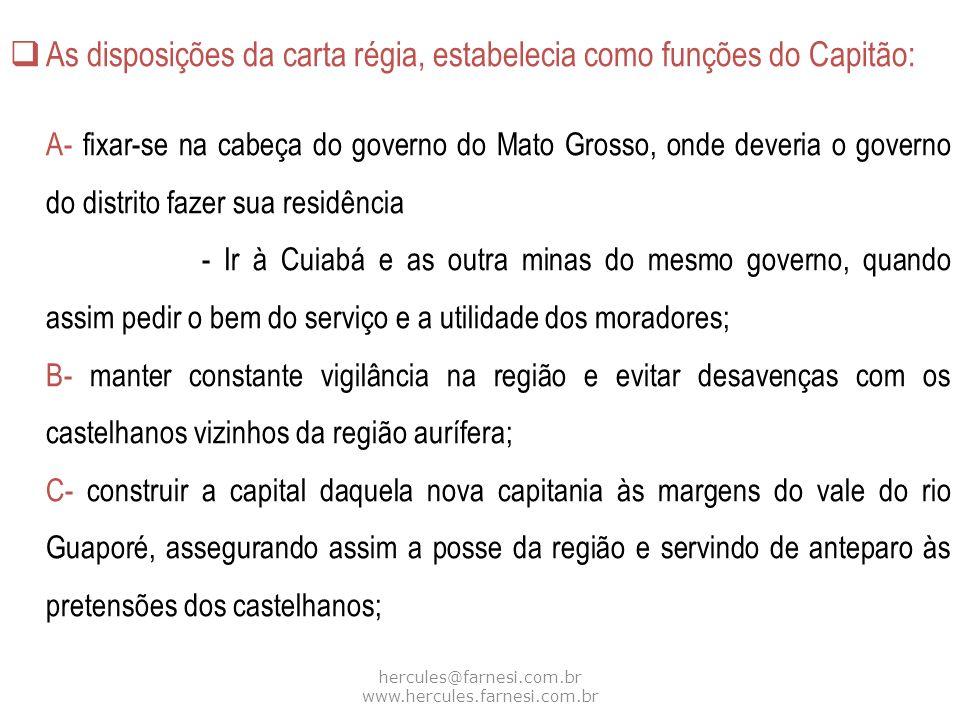hercules@farnesi.com.br www.hercules.farnesi.com.br As disposições da carta régia, estabelecia como funções do Capitão: A- fixar-se na cabeça do gover