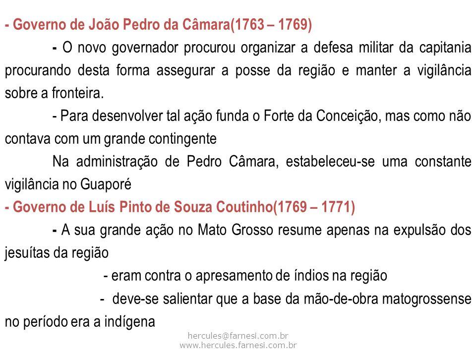 - Governo de João Pedro da Câmara(1763 – 1769) - O novo governador procurou organizar a defesa militar da capitania procurando desta forma assegurar a