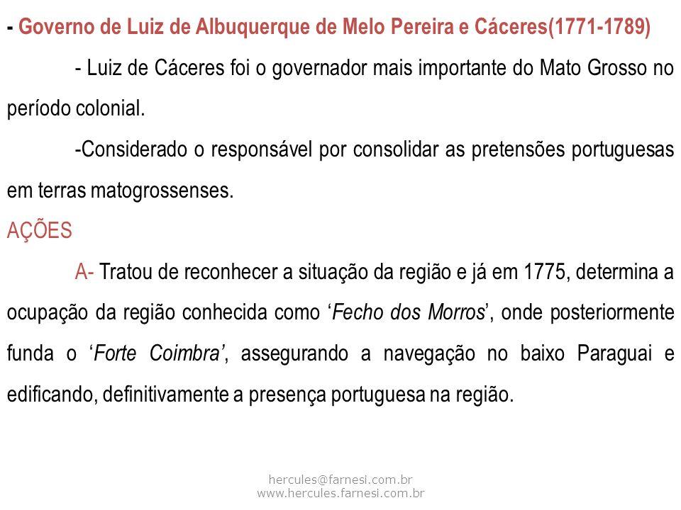 hercules@farnesi.com.br www.hercules.farnesi.com.br - Governo de Luiz de Albuquerque de Melo Pereira e Cáceres(1771-1789) - Luiz de Cáceres foi o gove