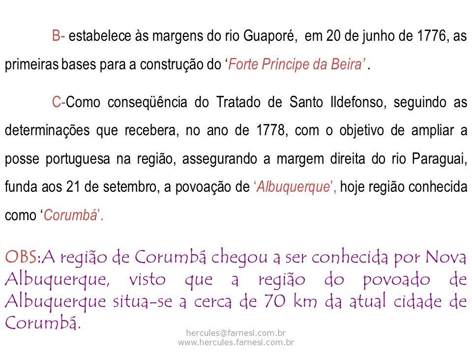 hercules@farnesi.com.br www.hercules.farnesi.com.br B- estabelece às margens do rio Guaporé, em 20 de junho de 1776, as primeiras bases para a constru
