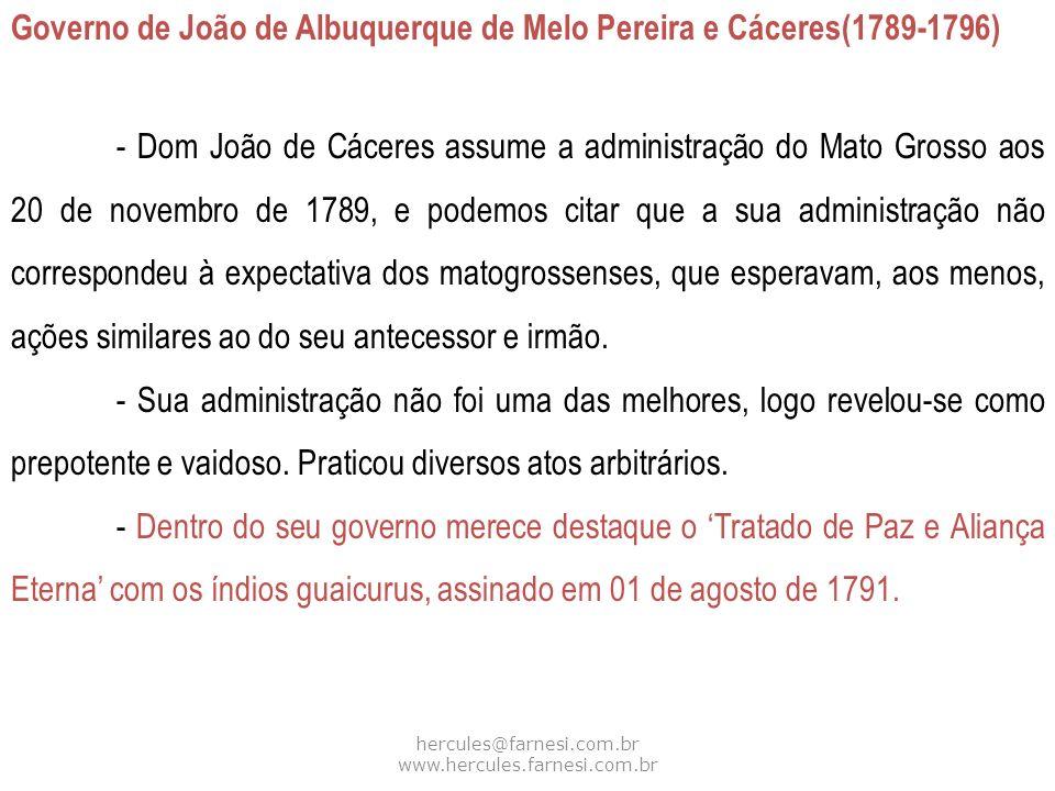 hercules@farnesi.com.br www.hercules.farnesi.com.br Governo de João de Albuquerque de Melo Pereira e Cáceres(1789-1796) - Dom João de Cáceres assume a