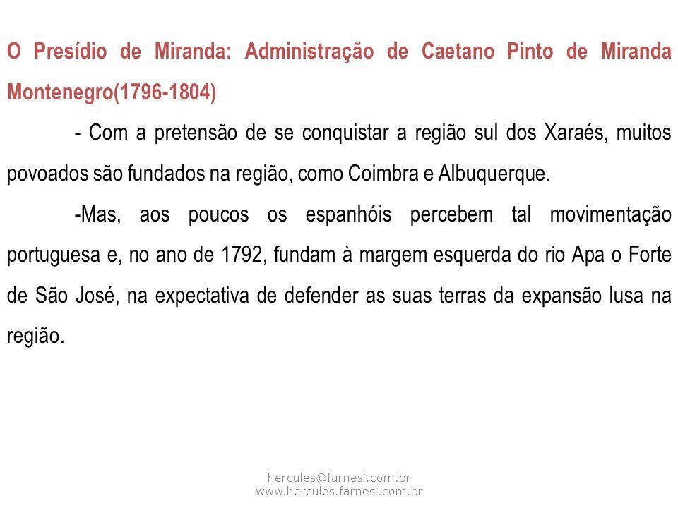 hercules@farnesi.com.br www.hercules.farnesi.com.br O Presídio de Miranda: Administração de Caetano Pinto de Miranda Montenegro(1796-1804) - Com a pre