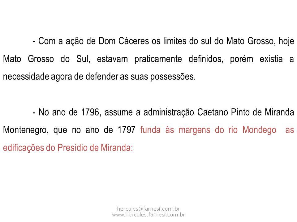 hercules@farnesi.com.br www.hercules.farnesi.com.br - Com a ação de Dom Cáceres os limites do sul do Mato Grosso, hoje Mato Grosso do Sul, estavam pra