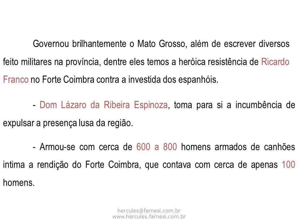 hercules@farnesi.com.br www.hercules.farnesi.com.br Governou brilhantemente o Mato Grosso, além de escrever diversos feito militares na província, den
