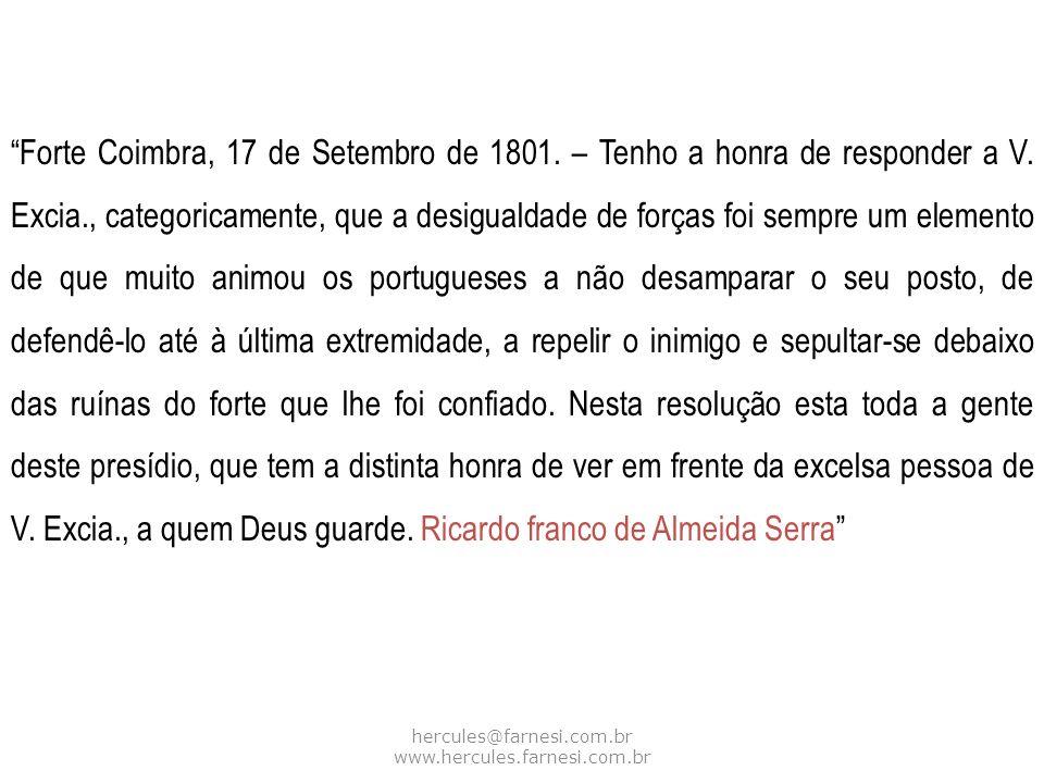 hercules@farnesi.com.br www.hercules.farnesi.com.br Forte Coimbra, 17 de Setembro de 1801. – Tenho a honra de responder a V. Excia., categoricamente,