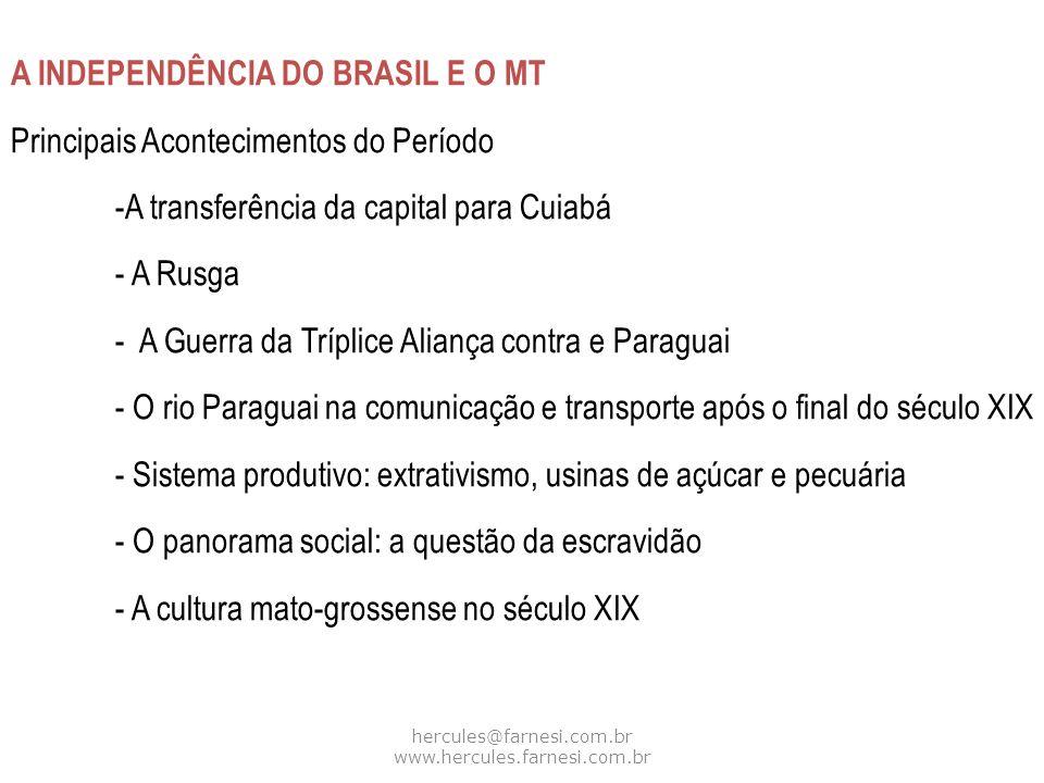 hercules@farnesi.com.br www.hercules.farnesi.com.br A INDEPENDÊNCIA DO BRASIL E O MT Principais Acontecimentos do Período -A transferência da capital