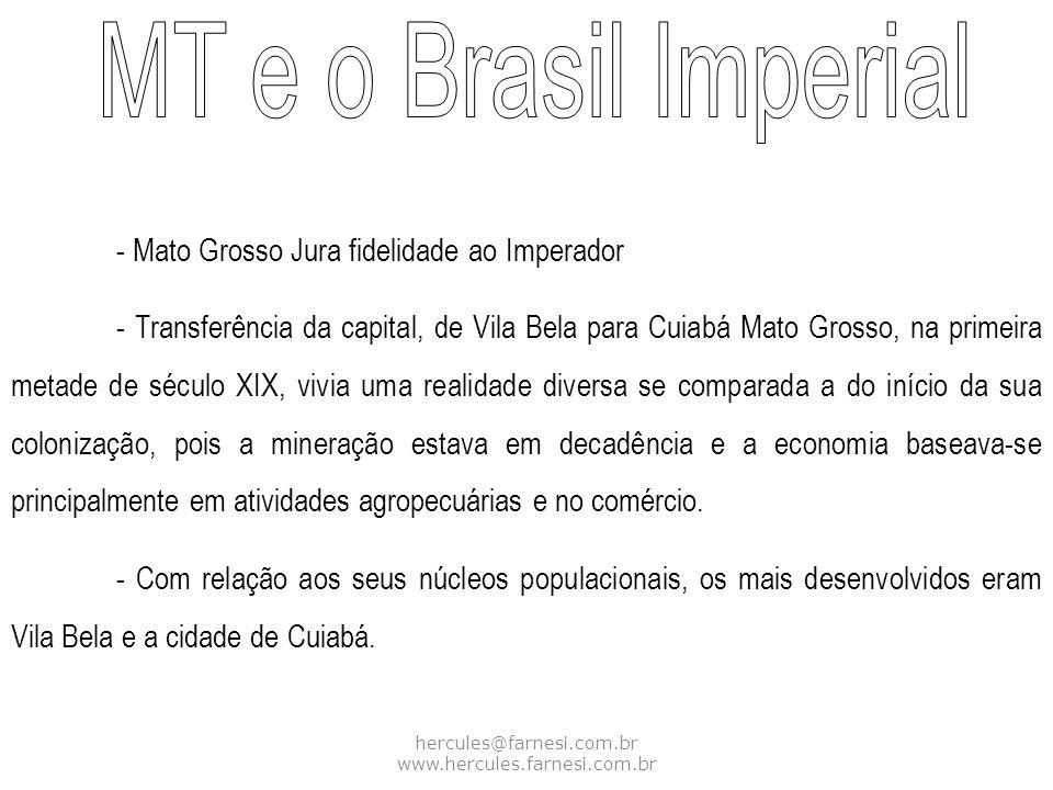 hercules@farnesi.com.br www.hercules.farnesi.com.br - Mato Grosso Jura fidelidade ao Imperador - Transferência da capital, de Vila Bela para Cuiabá Ma