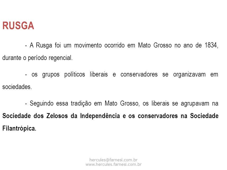 hercules@farnesi.com.br www.hercules.farnesi.com.br RUSGA - A Rusga foi um movimento ocorrido em Mato Grosso no ano de 1834, durante o período regenci