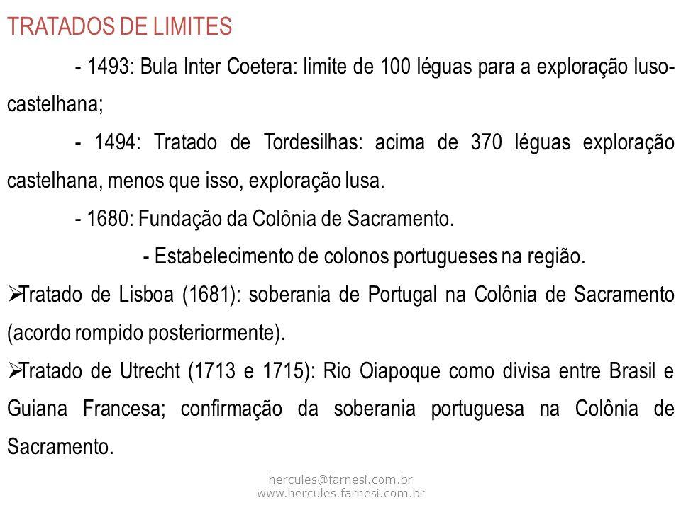 hercules@farnesi.com.br www.hercules.farnesi.com.br TRATADOS DE LIMITES - 1493: Bula Inter Coetera: limite de 100 léguas para a exploração luso- caste