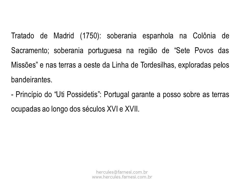 hercules@farnesi.com.br www.hercules.farnesi.com.br Tratado de Madrid (1750): soberania espanhola na Colônia de Sacramento; soberania portuguesa na re