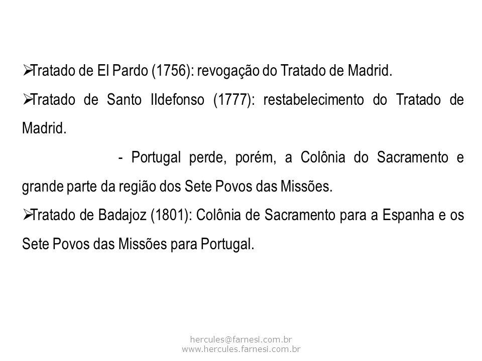 hercules@farnesi.com.br www.hercules.farnesi.com.br Tratado de El Pardo (1756): revogação do Tratado de Madrid. Tratado de Santo IIdefonso (1777): res