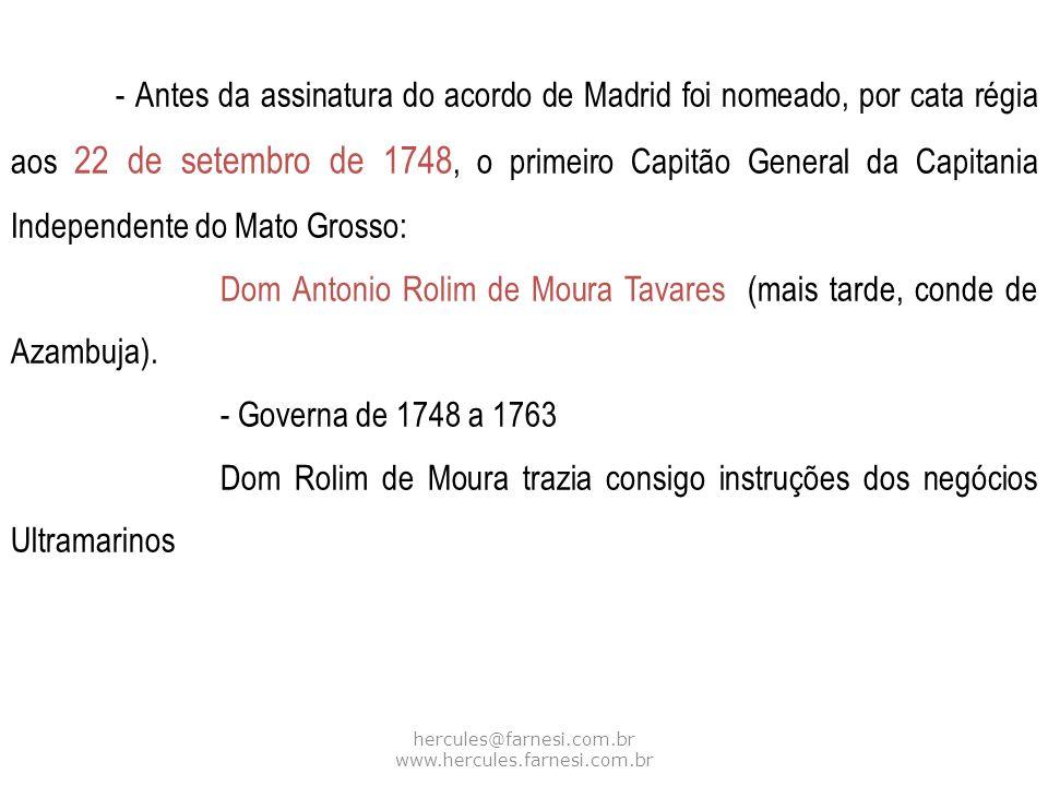 - Antes da assinatura do acordo de Madrid foi nomeado, por cata régia aos 22 de setembro de 1748, o primeiro Capitão General da Capitania Independente