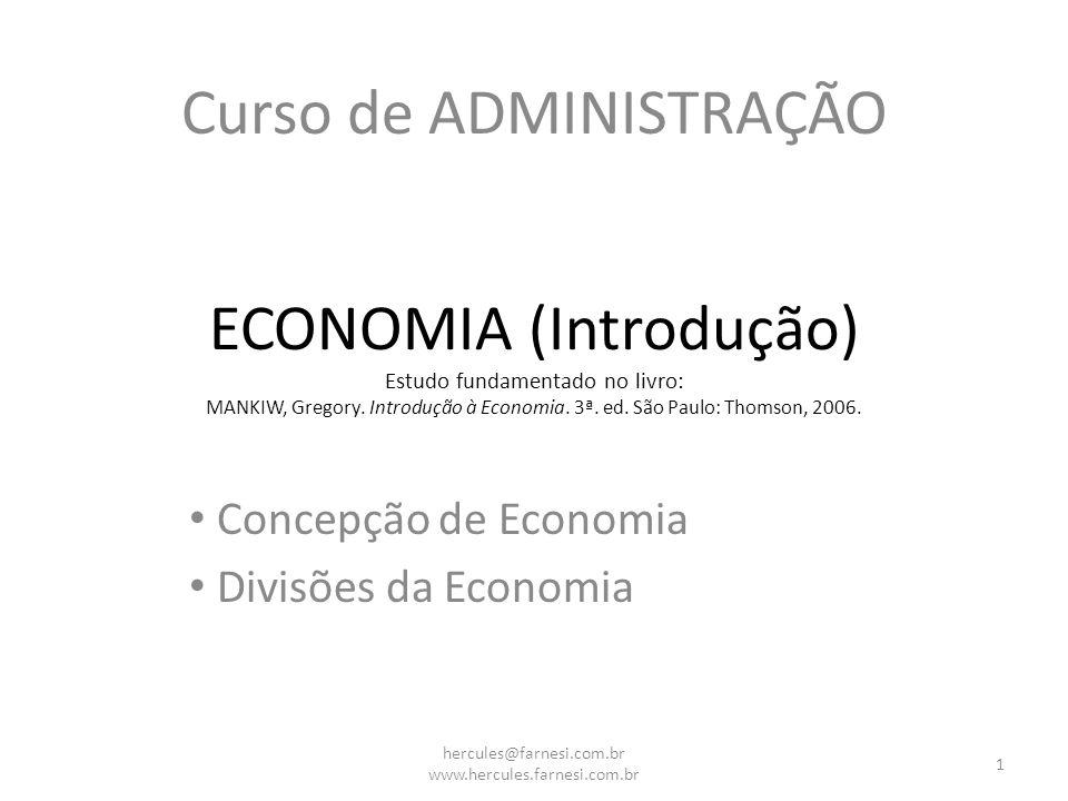 ECONOMIA (Introdução) Estudo fundamentado no livro: MANKIW, Gregory. Introdução à Economia. 3ª. ed. São Paulo: Thomson, 2006. Curso de ADMINISTRAÇÃO C