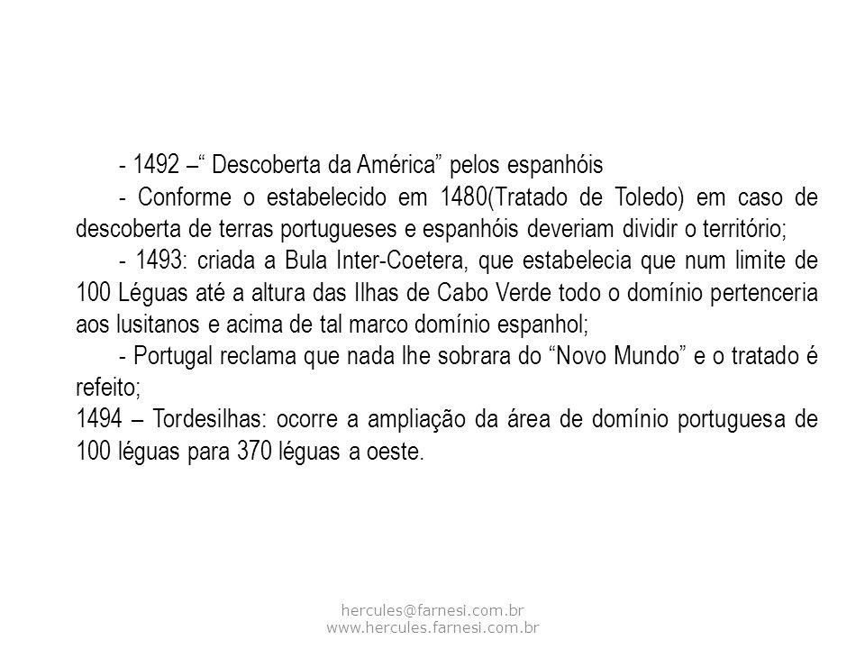 hercules@farnesi.com.br www.hercules.farnesi.com.br - 1492 – Descoberta da América pelos espanhóis - Conforme o estabelecido em 1480(Tratado de Toledo