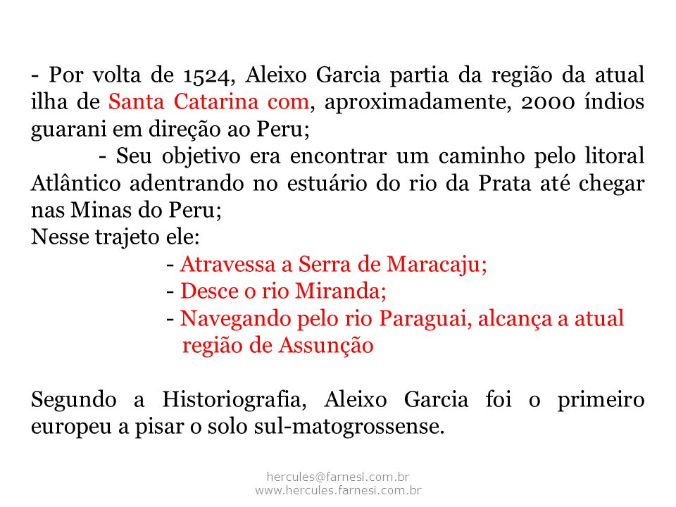 hercules@farnesi.com.br www.hercules.farnesi.com.br - Por volta de 1524, Aleixo Garcia partia da região da atual ilha de Santa Catarina com, aproximad