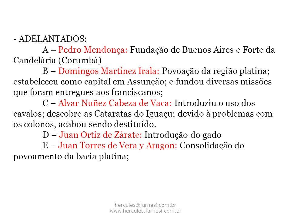 hercules@farnesi.com.br www.hercules.farnesi.com.br - ADELANTADOS: A – Pedro Mendonça: Fundação de Buenos Aires e Forte da Candelária (Corumbá) B – Do