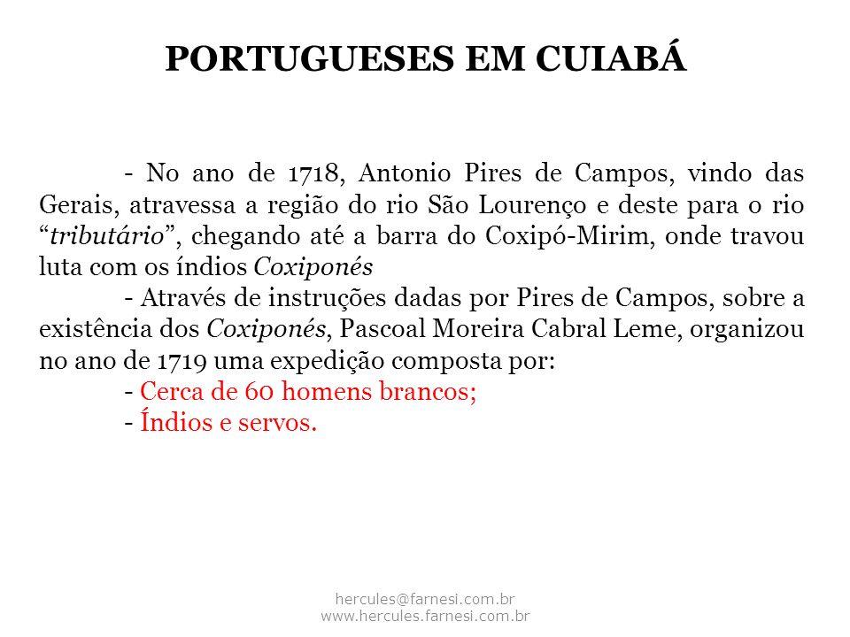 PORTUGUESES EM CUIABÁ hercules@farnesi.com.br www.hercules.farnesi.com.br - No ano de 1718, Antonio Pires de Campos, vindo das Gerais, atravessa a reg