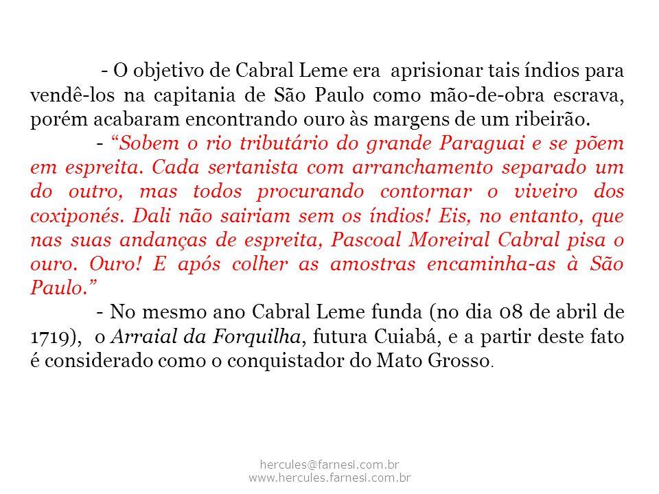 hercules@farnesi.com.br www.hercules.farnesi.com.br - O objetivo de Cabral Leme era aprisionar tais índios para vendê-los na capitania de São Paulo co