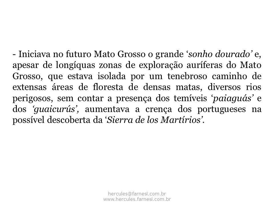 - Iniciava no futuro Mato Grosso o grande sonho dourado e, apesar de longíquas zonas de exploração auríferas do Mato Grosso, que estava isolada por um