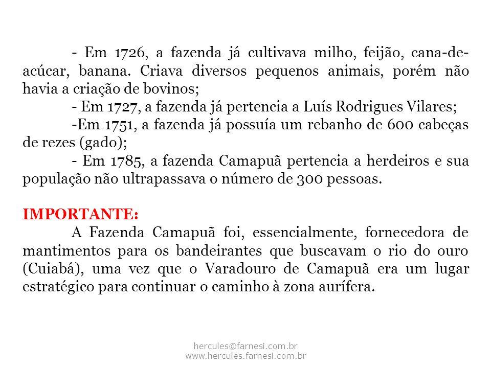hercules@farnesi.com.br www.hercules.farnesi.com.br - Em 1726, a fazenda já cultivava milho, feijão, cana-de- acúcar, banana. Criava diversos pequenos
