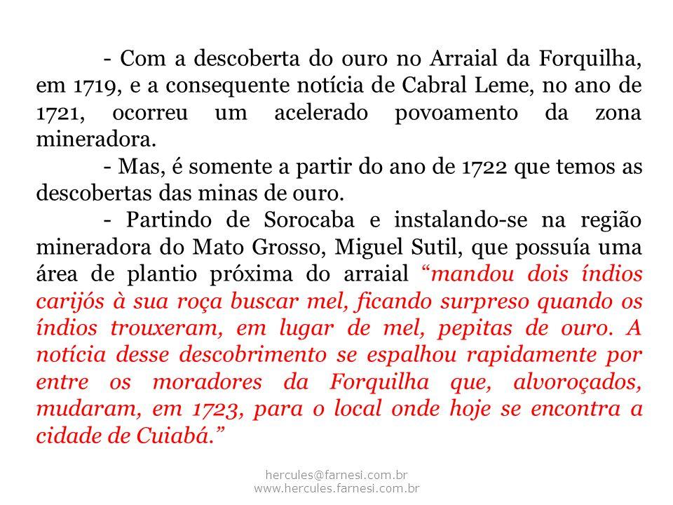 hercules@farnesi.com.br www.hercules.farnesi.com.br - Com a descoberta do ouro no Arraial da Forquilha, em 1719, e a consequente notícia de Cabral Lem