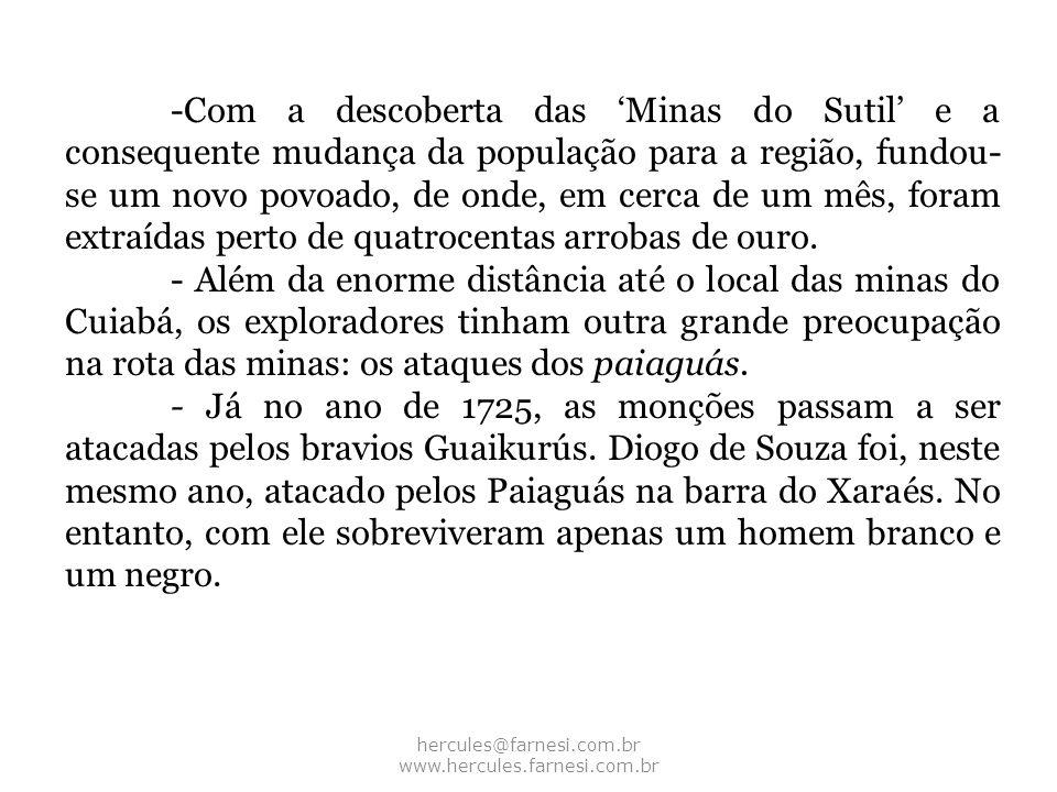 hercules@farnesi.com.br www.hercules.farnesi.com.br -Com a descoberta das Minas do Sutil e a consequente mudança da população para a região, fundou- s