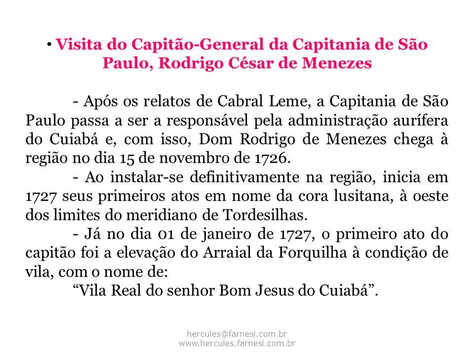 hercules@farnesi.com.br www.hercules.farnesi.com.br Visita do Capitão-General da Capitania de São Paulo, Rodrigo César de Menezes - Após os relatos de
