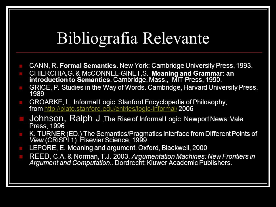Bibliografia Relevante CANN, R.Formal Semantics. New York: Cambridge University Press, 1993.