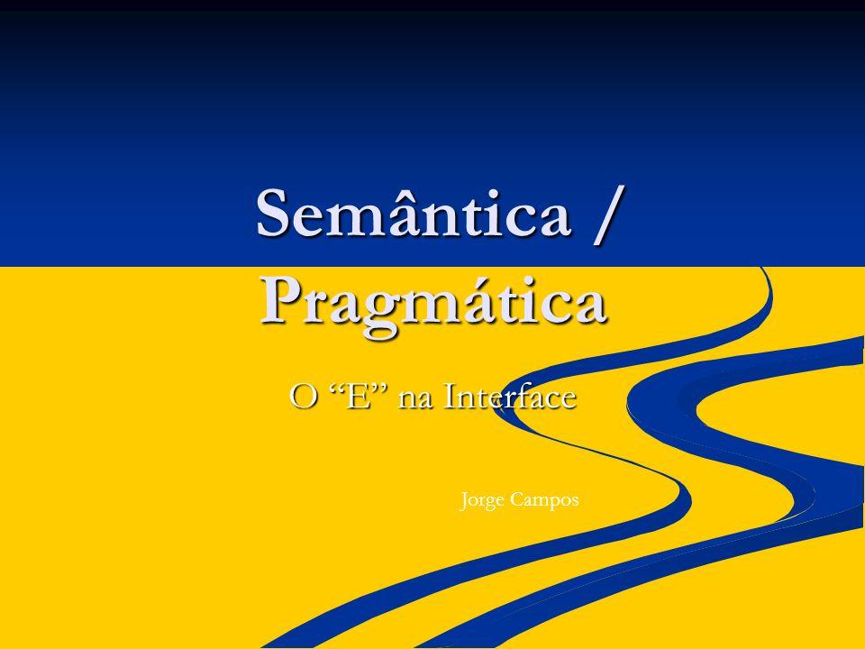 Semântica / Pragmática Semântica / Pragmática O E na Interface Jorge Campos