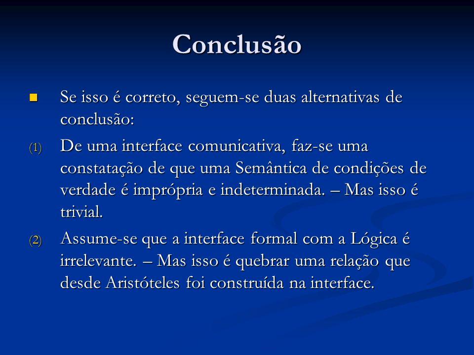 Conclusão Se isso é correto, seguem-se duas alternativas de conclusão: Se isso é correto, seguem-se duas alternativas de conclusão: (1) De uma interfa