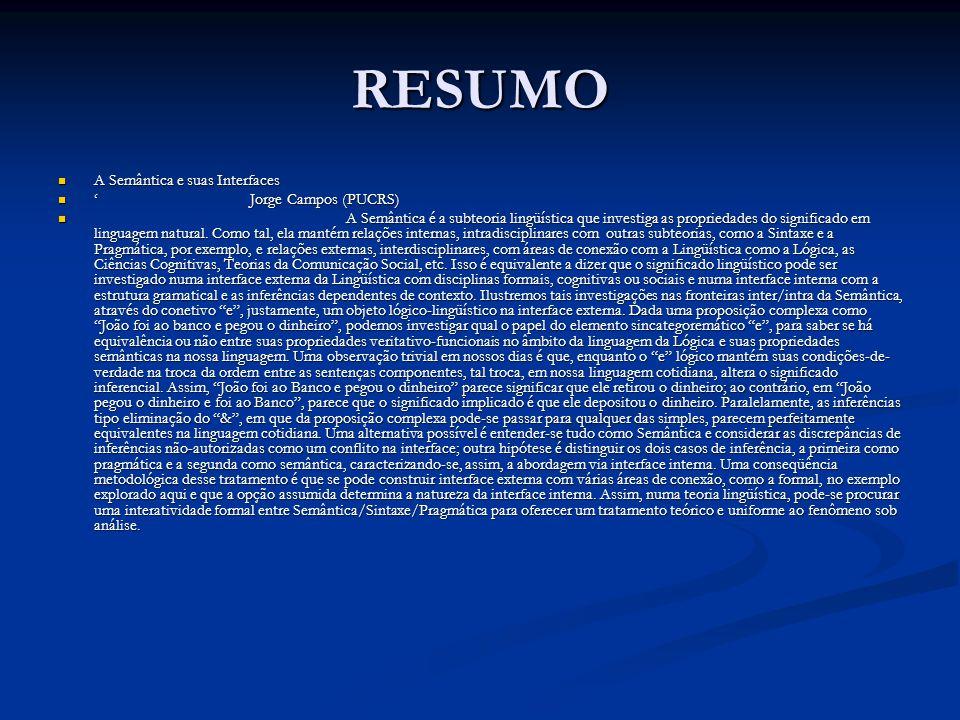 RESUMO A Semântica e suas Interfaces A Semântica e suas Interfaces Jorge Campos (PUCRS)Jorge Campos (PUCRS) A Semântica é a subteoria lingüística que