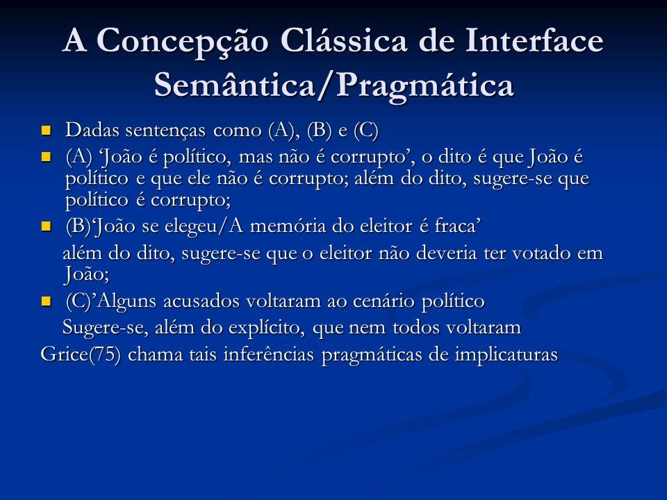 A Concepção Clássica de Interface Semântica/Pragmática Dadas sentenças como (A), (B) e (C) Dadas sentenças como (A), (B) e (C) (A) João é político, ma
