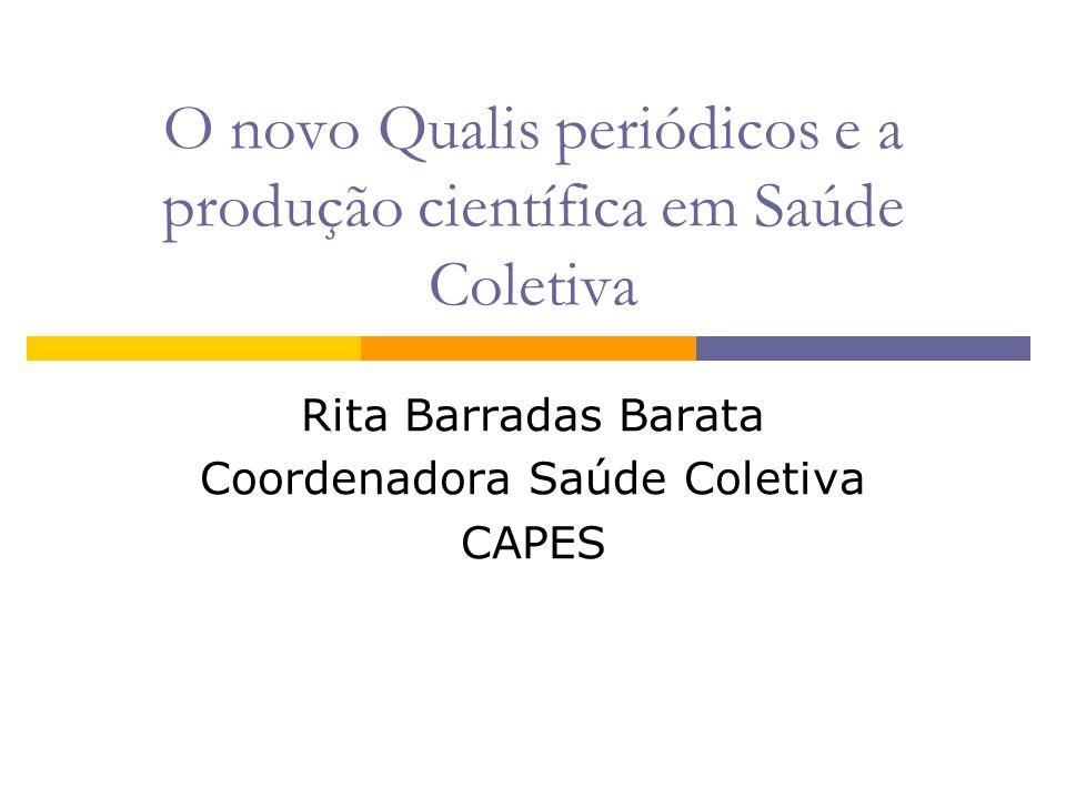O novo Qualis periódicos e a produção científica em Saúde Coletiva Rita Barradas Barata Coordenadora Saúde Coletiva CAPES