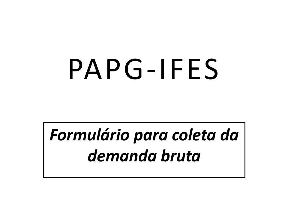 PAPG-IFES Formulário para coleta da demanda bruta