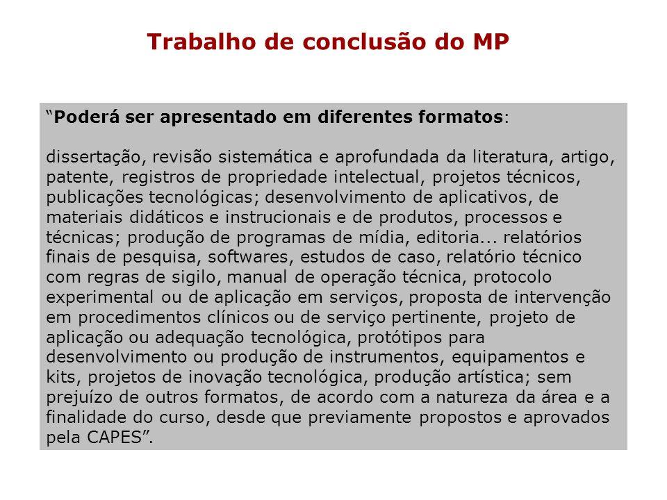 Trabalho de conclusão do MP Poderá ser apresentado em diferentes formatos: dissertação, revisão sistemática e aprofundada da literatura, artigo, paten