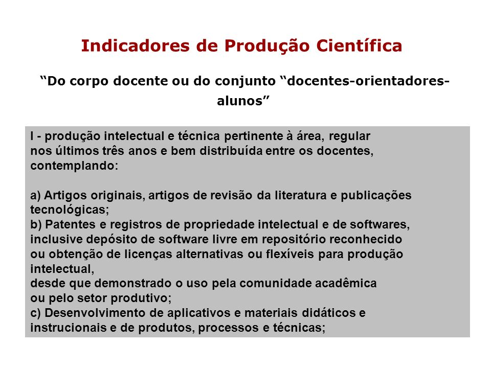 Indicadores de Produção Científica Do corpo docente ou do conjunto docentes-orientadores- alunos I - produção intelectual e técnica pertinente à área,