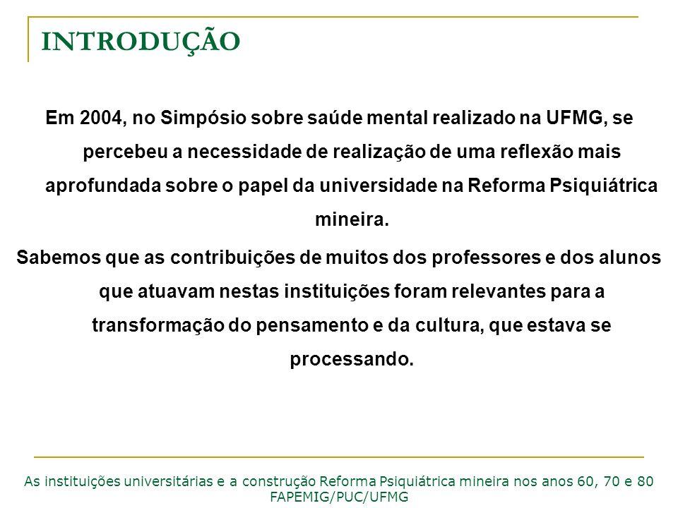 INTRODUÇÃO Em 2004, no Simpósio sobre saúde mental realizado na UFMG, se percebeu a necessidade de realização de uma reflexão mais aprofundada sobre o