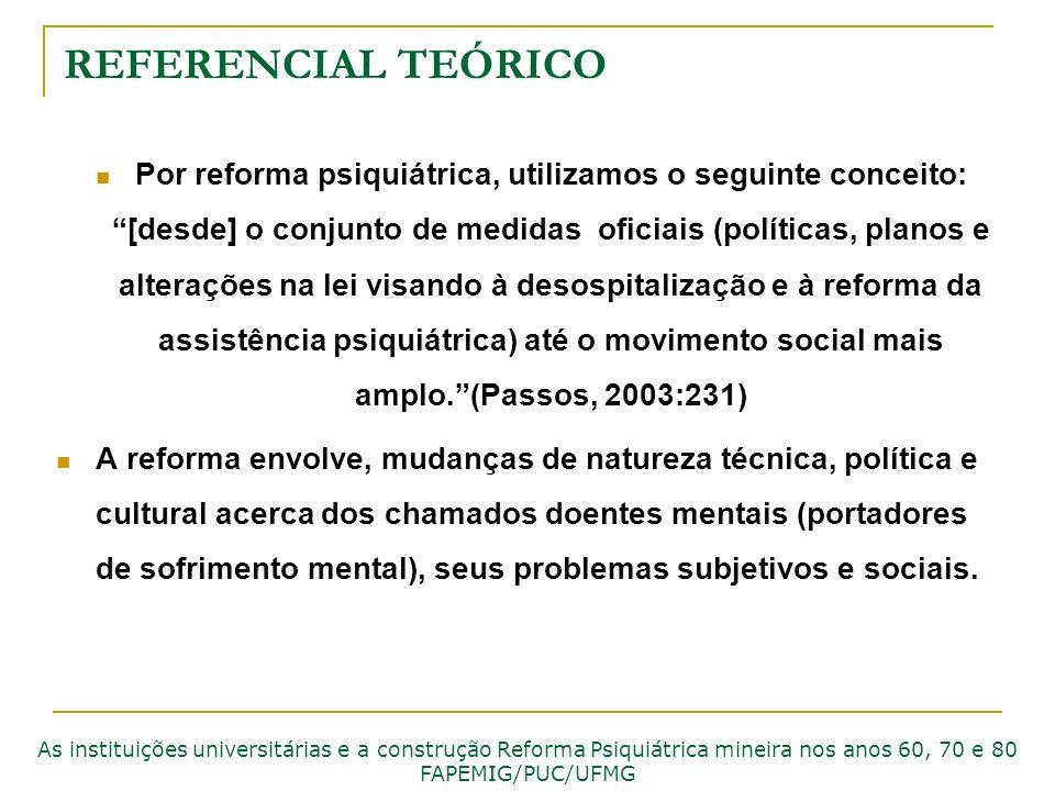 REFERENCIAL TEÓRICO Por reforma psiquiátrica, utilizamos o seguinte conceito: [desde] o conjunto de medidas oficiais (políticas, planos e alterações n
