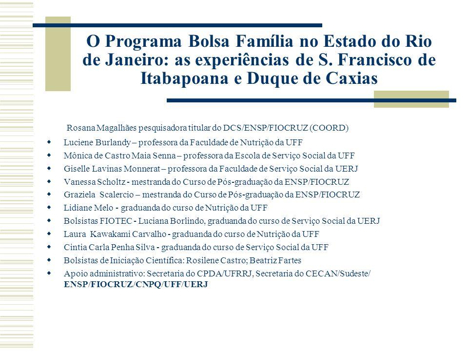 O Programa Bolsa Família no Estado do Rio de Janeiro: as experiências de S. Francisco de Itabapoana e Duque de Caxias Rosana Magalhães pesquisadora ti