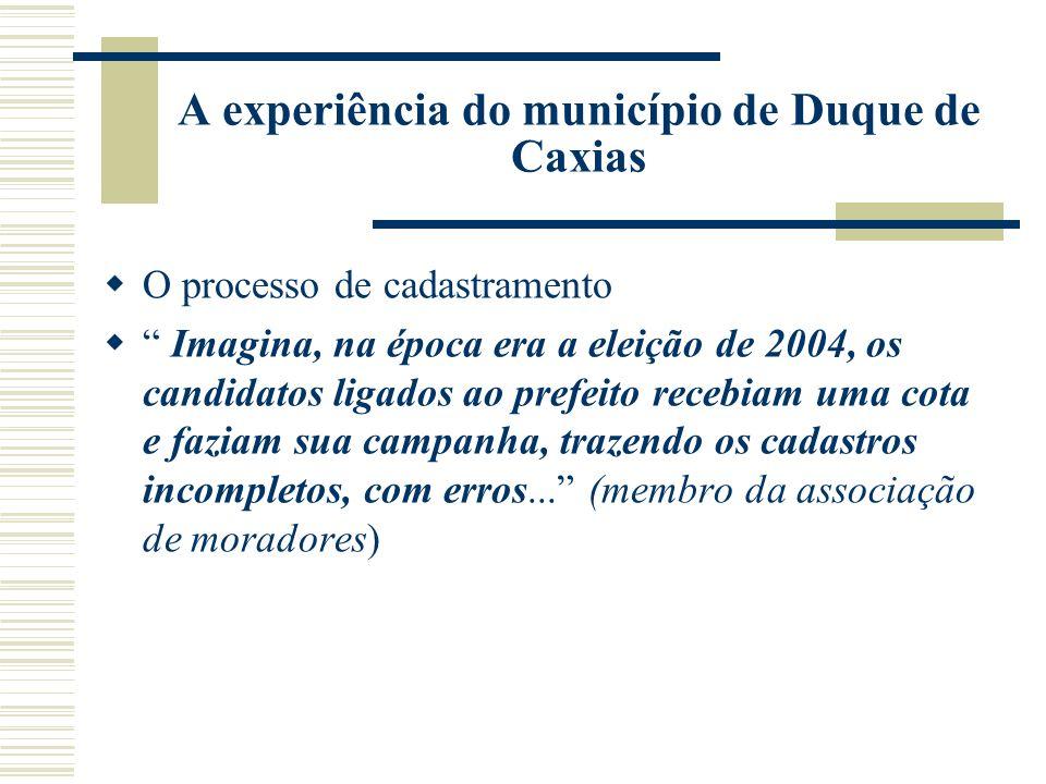 A experiência do município de Duque de Caxias O processo de cadastramento Imagina, na época era a eleição de 2004, os candidatos ligados ao prefeito r
