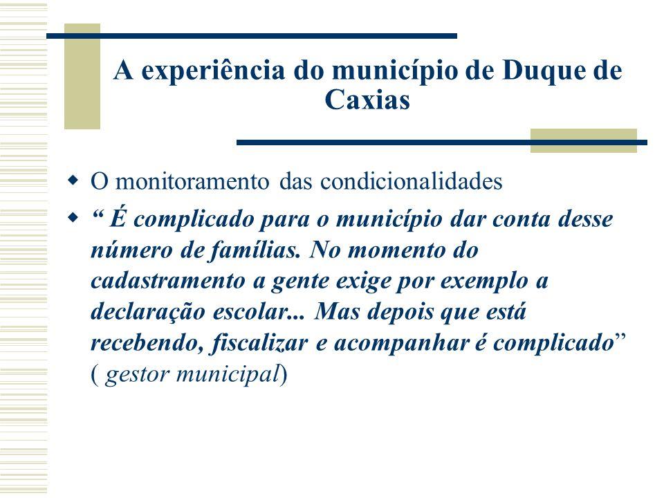 A experiência do município de Duque de Caxias O monitoramento das condicionalidades É complicado para o município dar conta desse número de famílias.