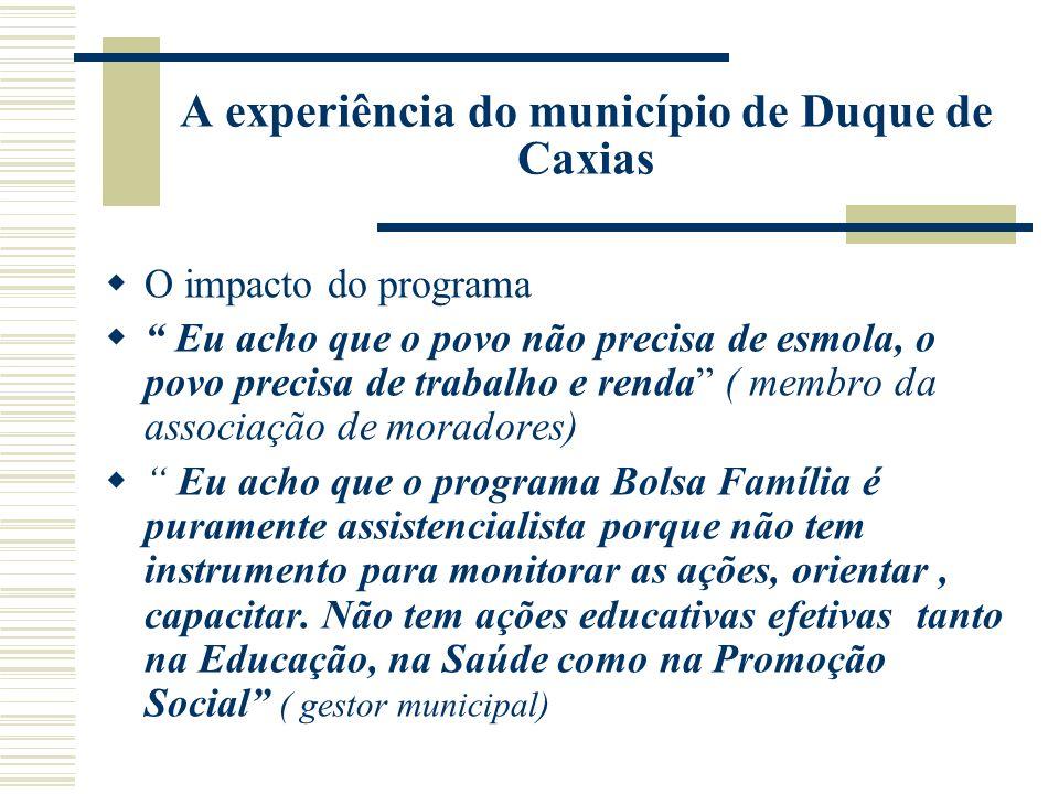A experiência do município de Duque de Caxias O impacto do programa Eu acho que o povo não precisa de esmola, o povo precisa de trabalho e renda ( mem